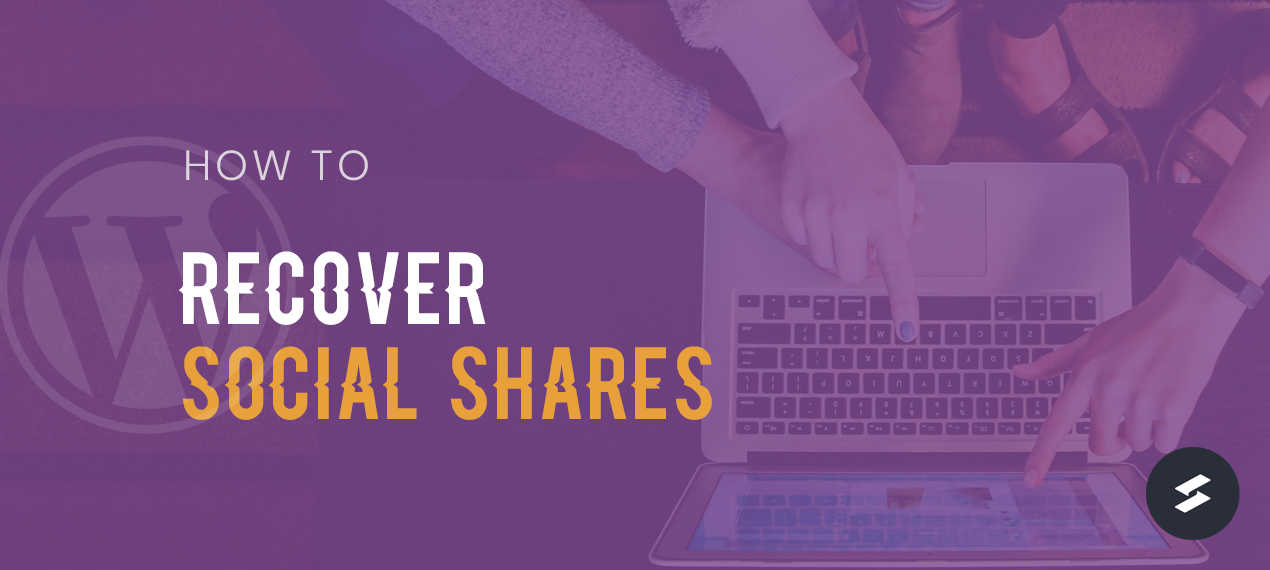 How to Recover Social Shares With Social Snap